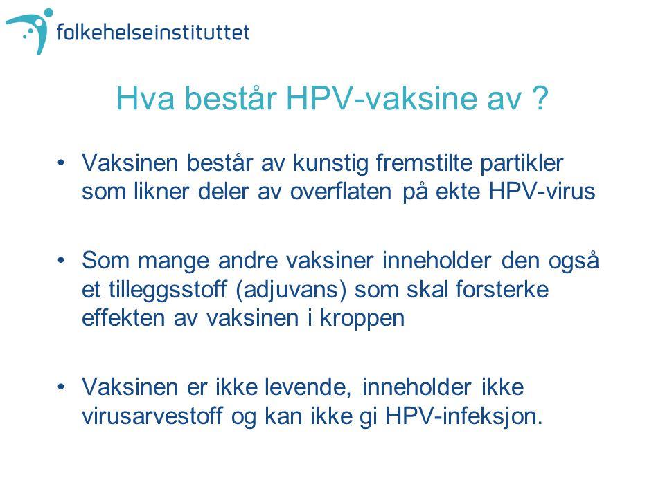 Hva består HPV-vaksine av ? Vaksinen består av kunstig fremstilte partikler som likner deler av overflaten på ekte HPV-virus Som mange andre vaksiner
