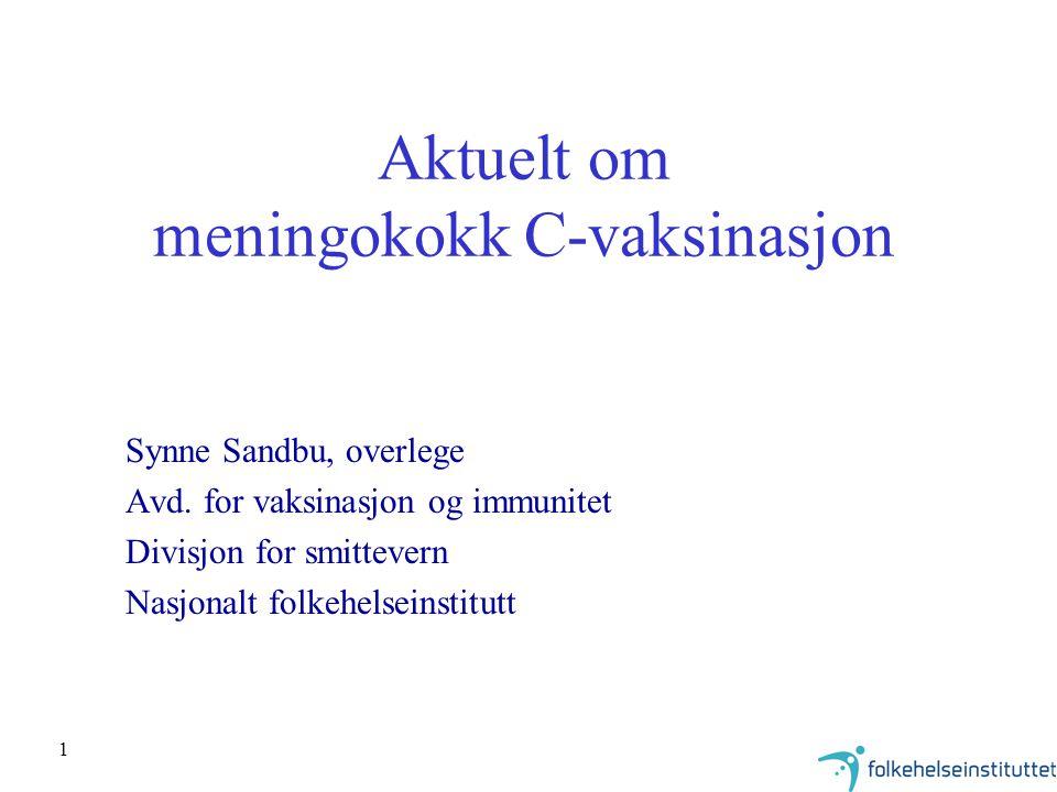 1 Aktuelt om meningokokk C-vaksinasjon Synne Sandbu, overlege Avd. for vaksinasjon og immunitet Divisjon for smittevern Nasjonalt folkehelseinstitutt