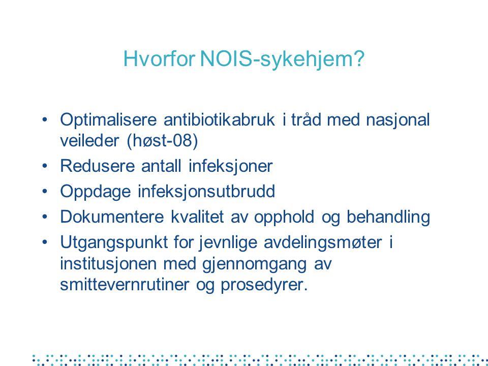 Hvorfor NOIS-sykehjem? Optimalisere antibiotikabruk i tråd med nasjonal veileder (høst-08) Redusere antall infeksjoner Oppdage infeksjonsutbrudd Dokum