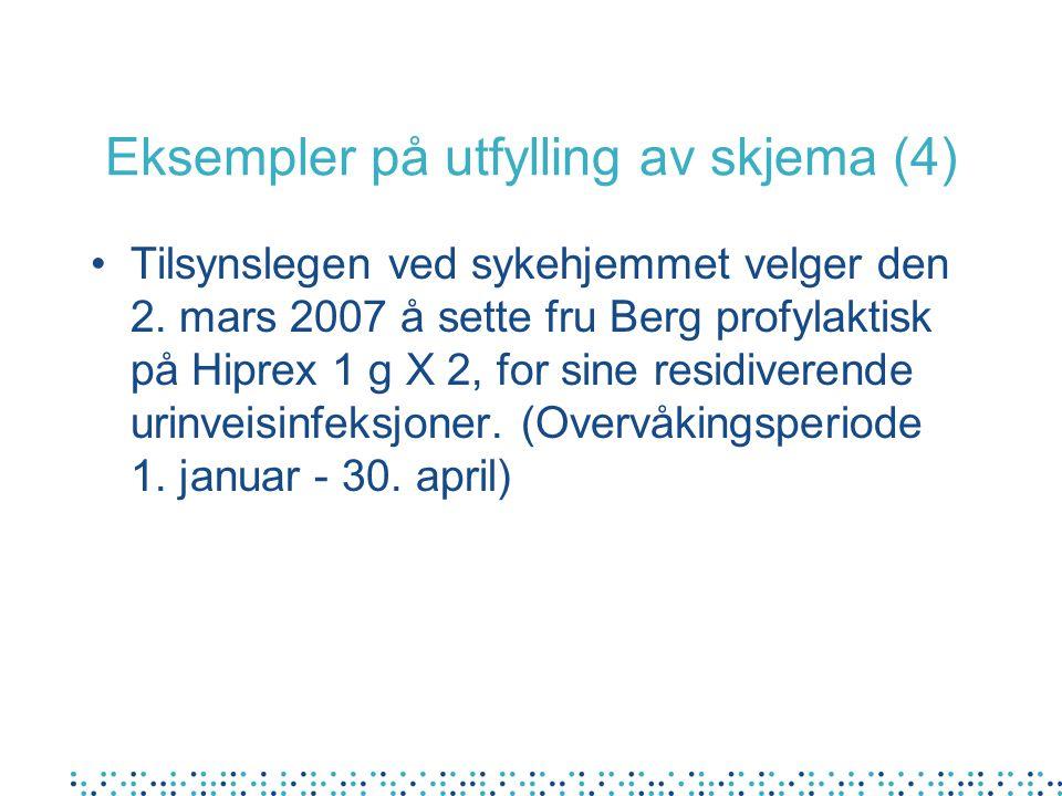 Eksempler på utfylling av skjema (4) Tilsynslegen ved sykehjemmet velger den 2. mars 2007 å sette fru Berg profylaktisk på Hiprex 1 g X 2, for sine re
