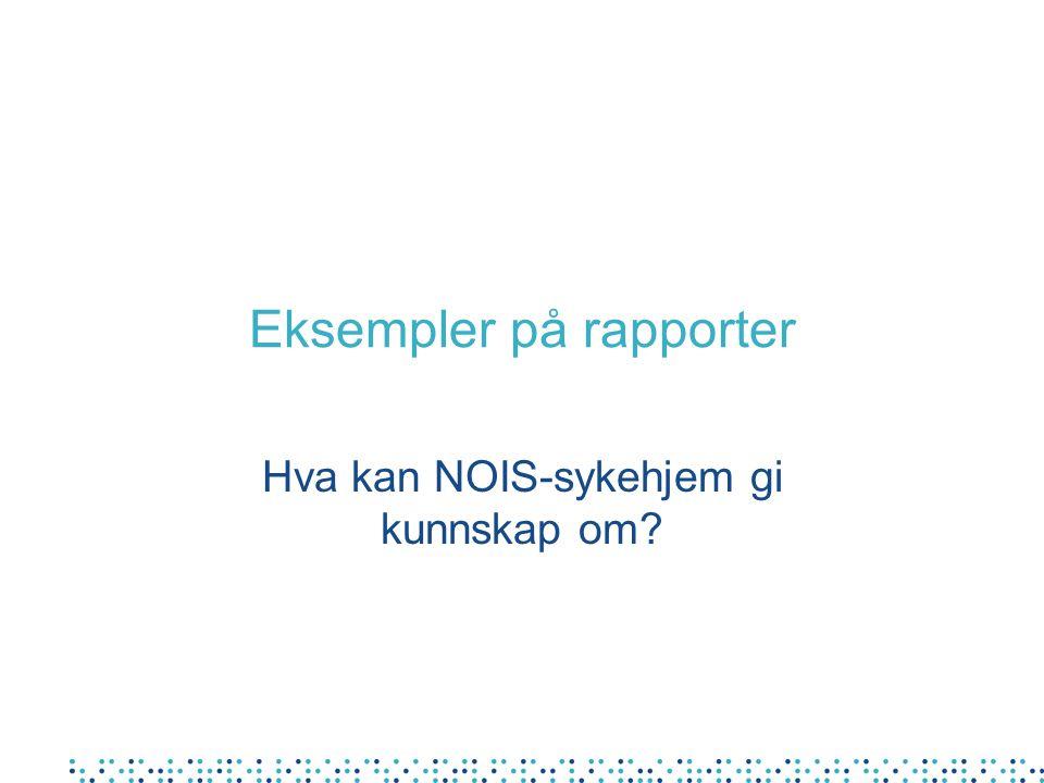 Eksempler på rapporter Hva kan NOIS-sykehjem gi kunnskap om?