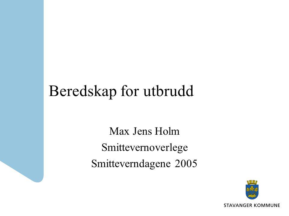 Beredskap for utbrudd Max Jens Holm Smittevernoverlege Smitteverndagene 2005