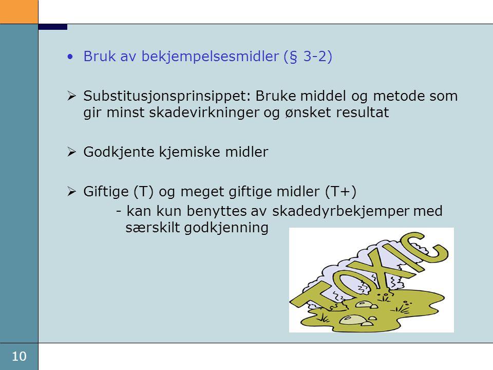 10 Bruk av bekjempelsesmidler (§ 3-2)  Substitusjonsprinsippet: Bruke middel og metode som gir minst skadevirkninger og ønsket resultat  Godkjente k
