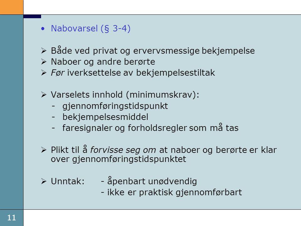 11 Nabovarsel (§ 3-4)  Både ved privat og ervervsmessige bekjempelse  Naboer og andre berørte  Før iverksettelse av bekjempelsestiltak  Varselets