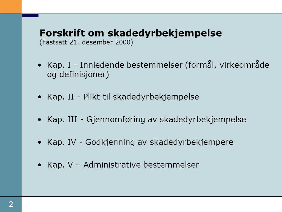 2 Forskrift om skadedyrbekjempelse (Fastsatt 21. desember 2000) Kap. I - Innledende bestemmelser (formål, virkeområde og definisjoner) Kap. II - Plikt