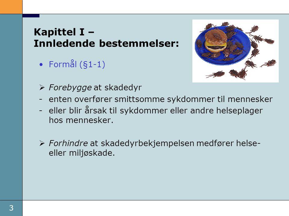3 Kapittel I – Innledende bestemmelser: Formål (§1-1)  Forebygge at skadedyr -enten overfører smittsomme sykdommer til mennesker -eller blir årsak ti