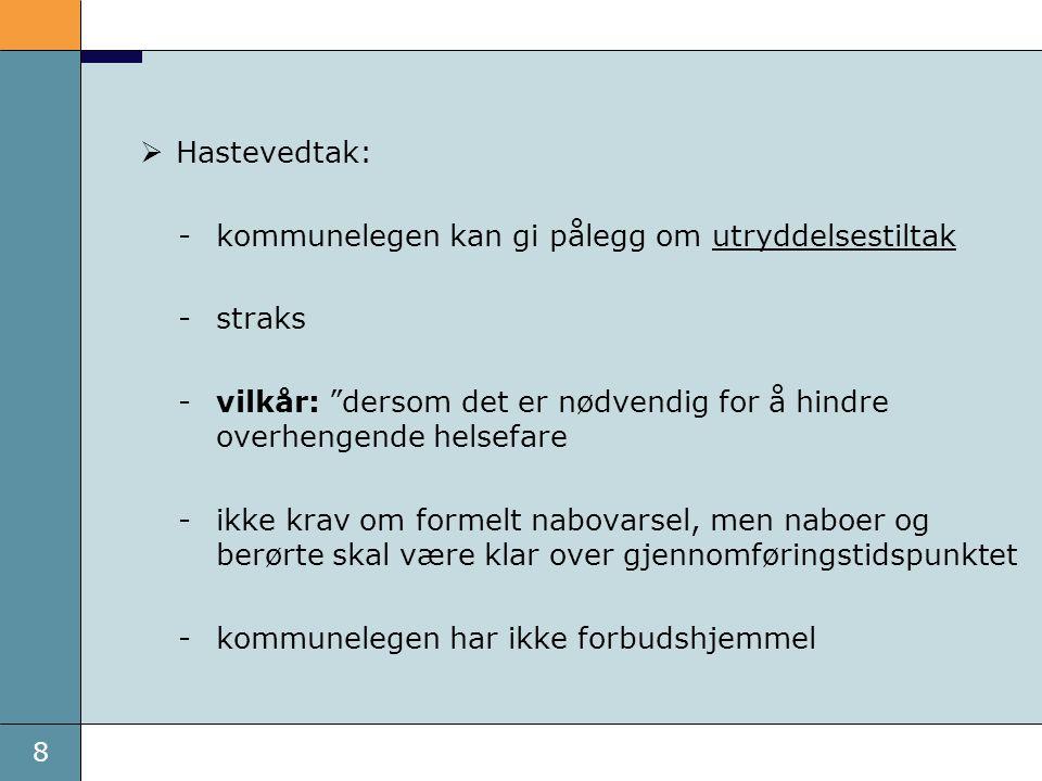 """8  Hastevedtak: -kommunelegen kan gi pålegg om utryddelsestiltak -straks -vilkår: """"dersom det er nødvendig for å hindre overhengende helsefare -ikke"""