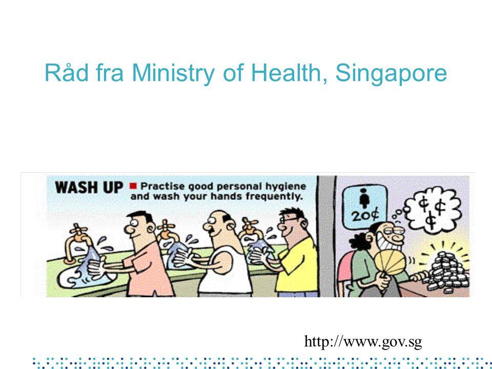 Råd fra Ministry of Health, Singapore http://www.gov.sg