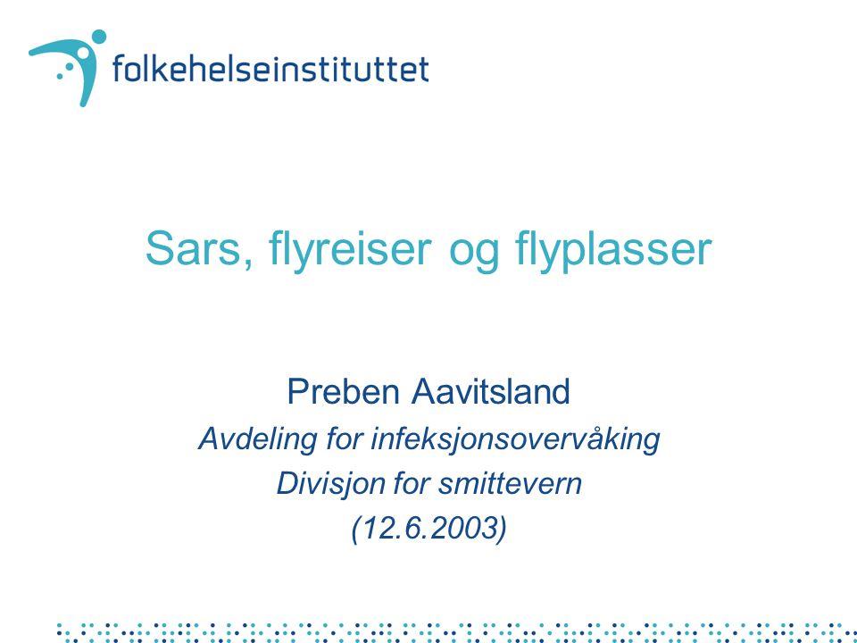 Sars, flyreiser og flyplasser Preben Aavitsland Avdeling for infeksjonsovervåking Divisjon for smittevern (12.6.2003)