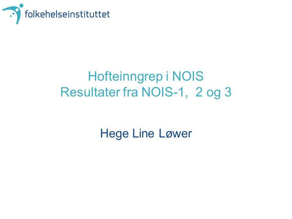 Hofteinngrep i NOIS Resultater fra NOIS-1, 2 og 3 Hege Line Løwer