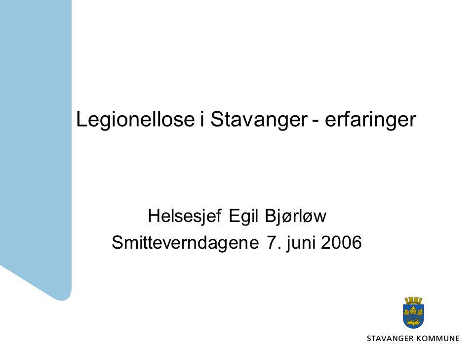 Legionellose i Stavanger - erfaringer Helsesjef Egil Bjørløw Smitteverndagene 7. juni 2006