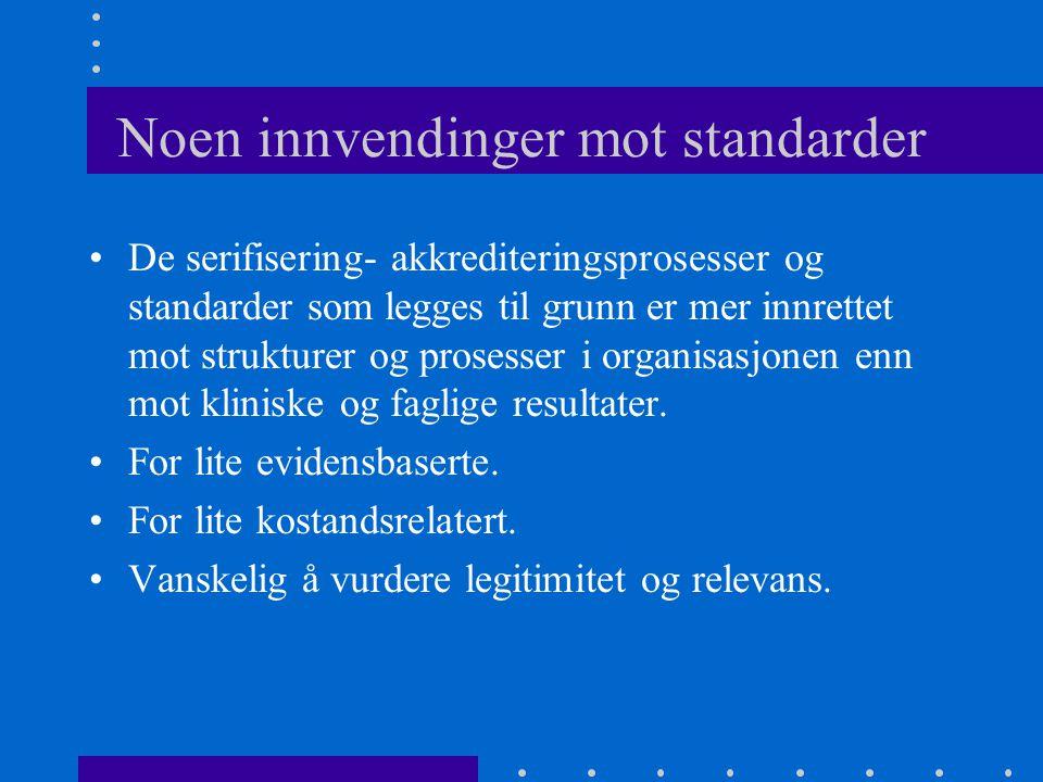Noen innvendinger mot standarder De serifisering- akkrediteringsprosesser og standarder som legges til grunn er mer innrettet mot strukturer og prosesser i organisasjonen enn mot kliniske og faglige resultater.
