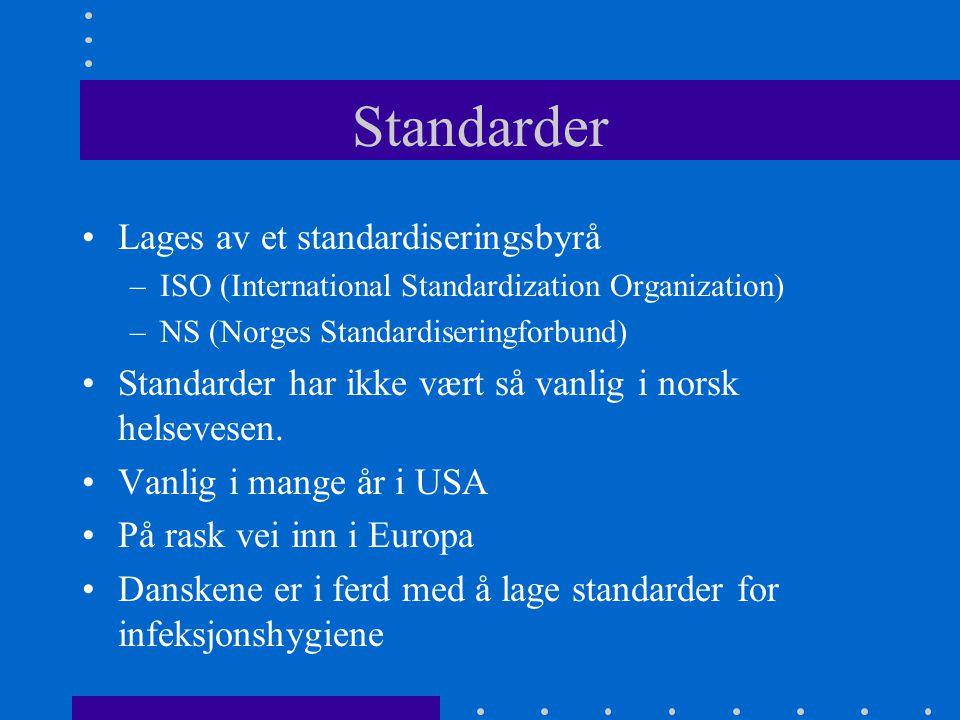 Standarder Lages av et standardiseringsbyrå –ISO (International Standardization Organization) –NS (Norges Standardiseringforbund) Standarder har ikke vært så vanlig i norsk helsevesen.