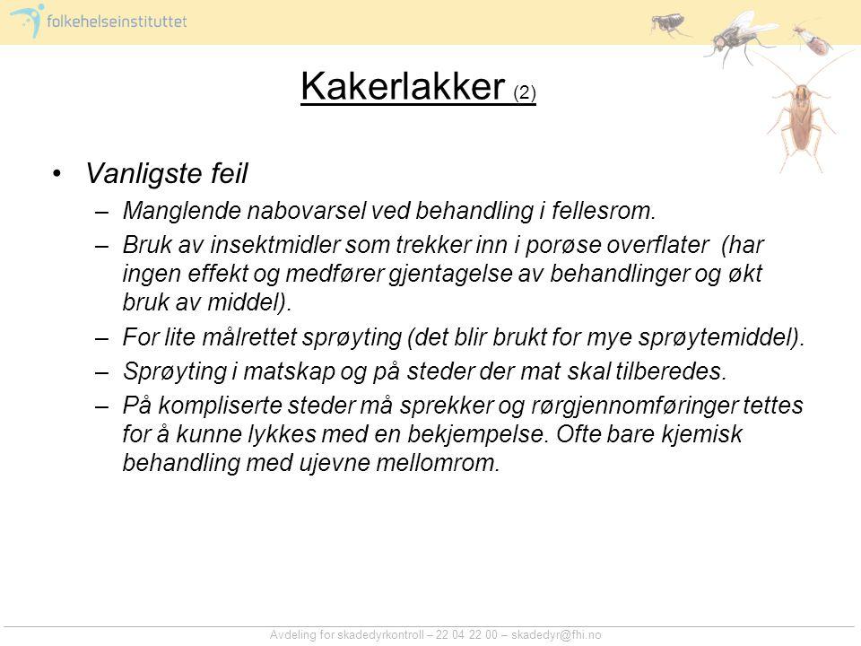 Avdeling for skadedyrkontroll – 22 04 22 00 – skadedyr@fhi.no Kakerlakker (2) Vanligste feil –Manglende nabovarsel ved behandling i fellesrom. –Bruk a