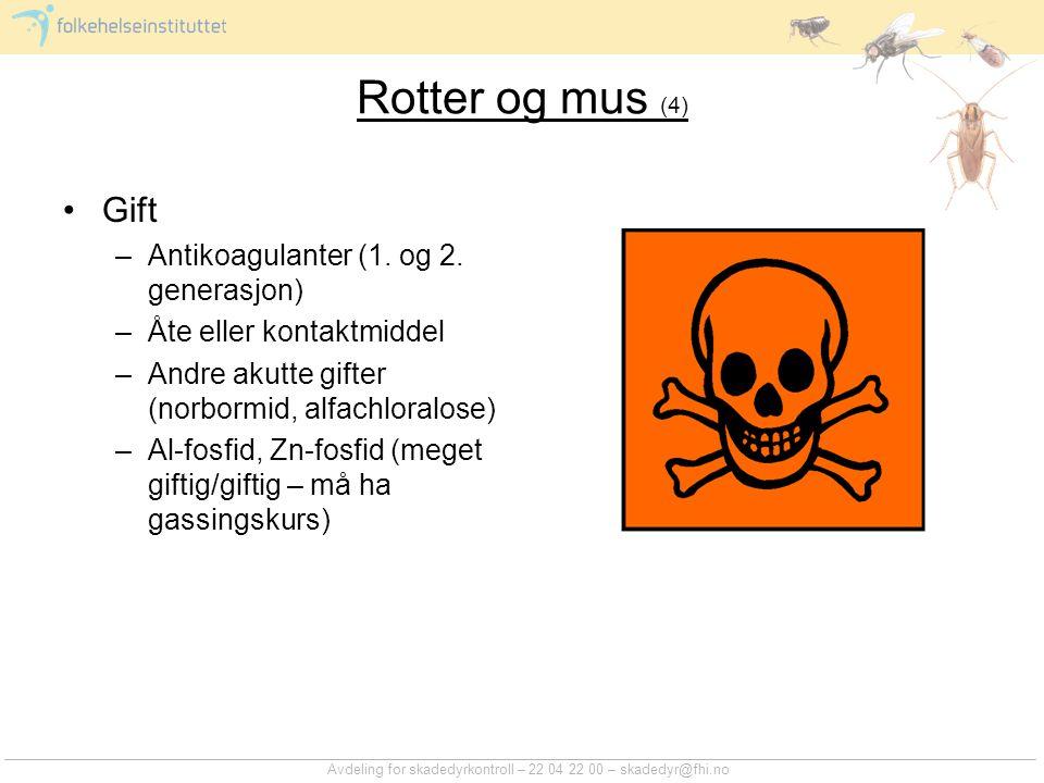 Avdeling for skadedyrkontroll – 22 04 22 00 – skadedyr@fhi.no Rotter og mus (4) Gift –Antikoagulanter (1. og 2. generasjon) –Åte eller kontaktmiddel –