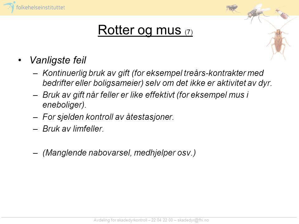 Avdeling for skadedyrkontroll – 22 04 22 00 – skadedyr@fhi.no Rotter og mus (7) Vanligste feil –Kontinuerlig bruk av gift (for eksempel treårs-kontrak
