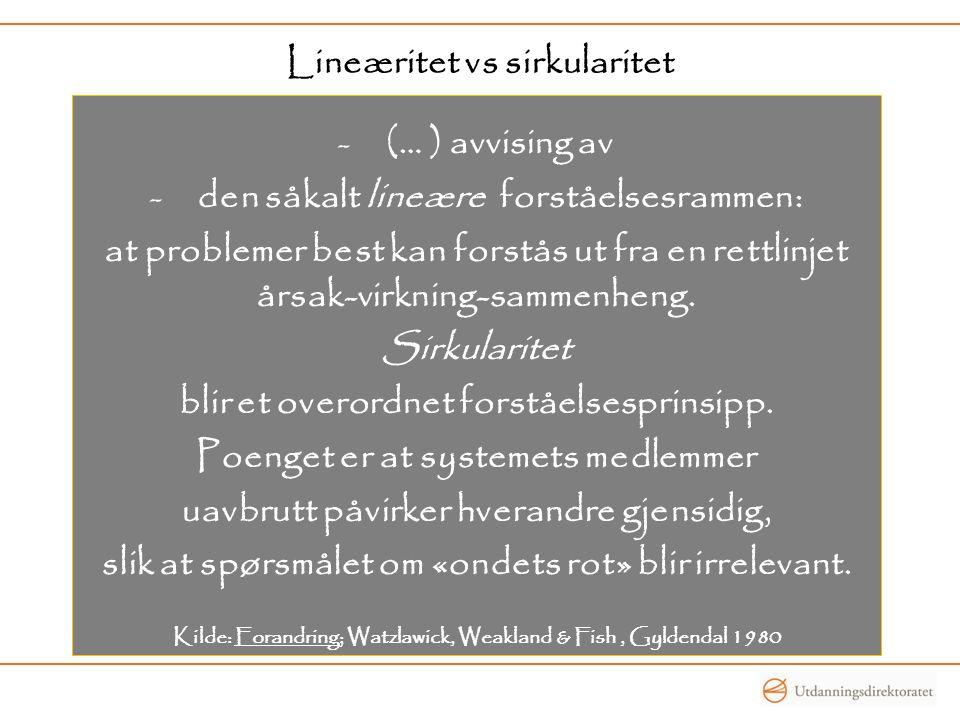 Lineæritet vs sirkularitet -(… ) avvising av -den såkalt lineære forståelsesrammen: at problemer best kan forstås ut fra en rettlinjet årsak-virkning-