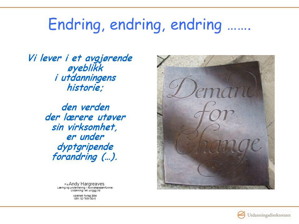 Endring, endring, endring ……. Vi lever i et avgjørende øyeblikk i utdanningens historie; den verden der lærere utøver sin virksomhet, er under dyptgri