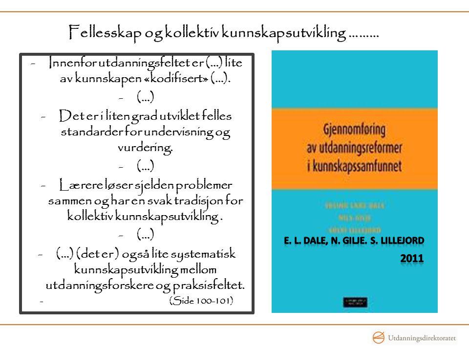 Fellesskap og kollektiv kunnskapsutvikling ……… -Innenfor utdanningsfeltet er (…) lite av kunnskapen «kodifisert» (…). -(…) -Det er i liten grad utvikl