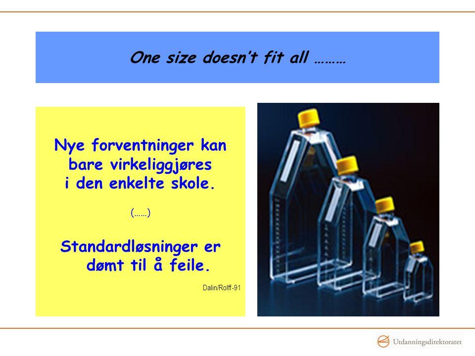 One size doesn't fit all ……… Nye forventninger kan bare virkeliggjøres i den enkelte skole. (……) Standardløsninger er dømt til å feile. Dalin/Rolff -9