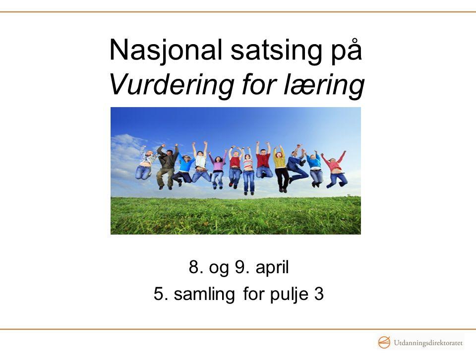 Nasjonal satsing på Vurdering for læring 8. og 9. april 5. samling for pulje 3