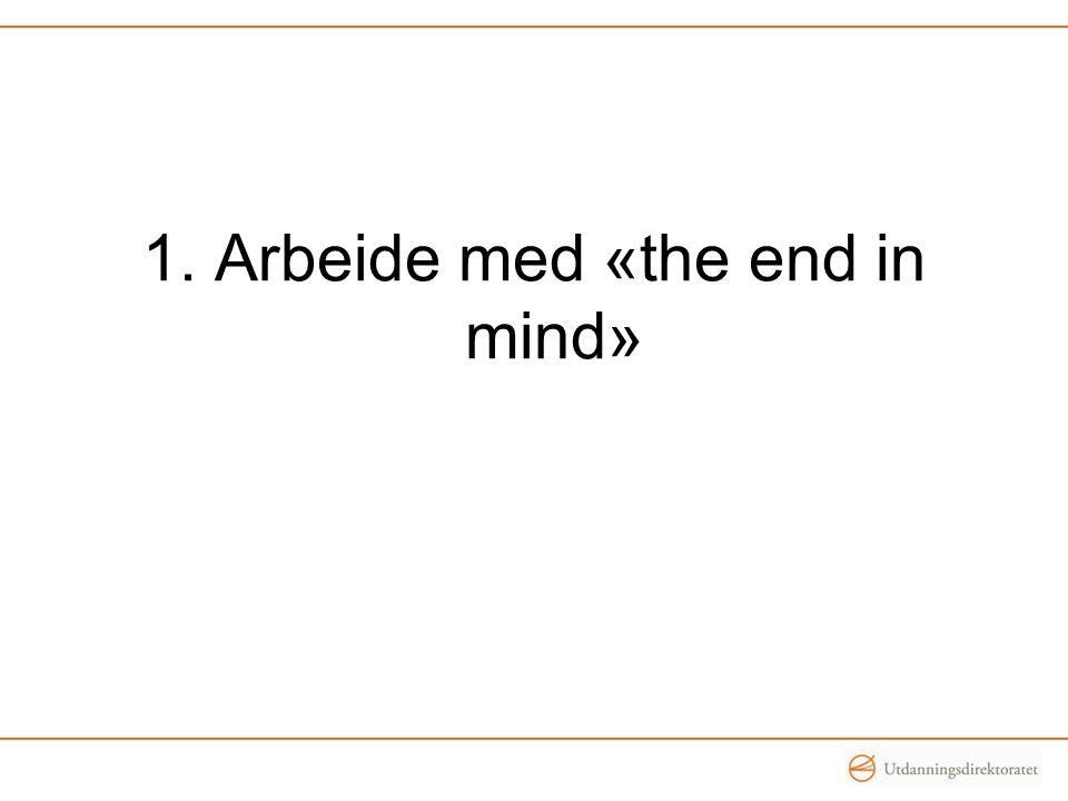 1. Arbeide med «the end in mind»