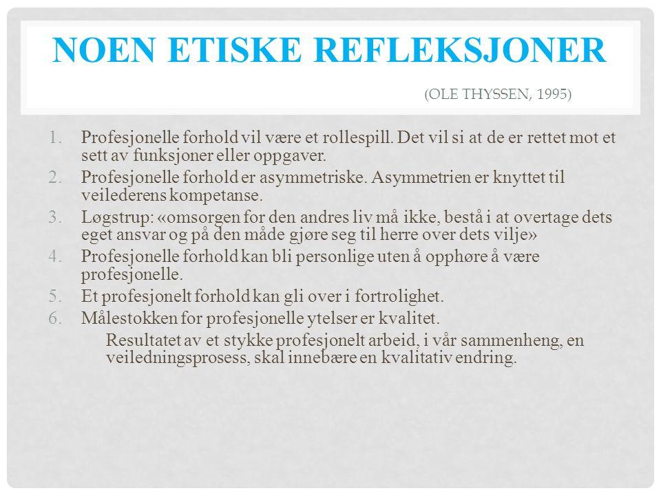 NOEN ETISKE REFLEKSJONER (OLE THYSSEN, 1995) 1.Profesjonelle forhold vil være et rollespill. Det vil si at de er rettet mot et sett av funksjoner elle