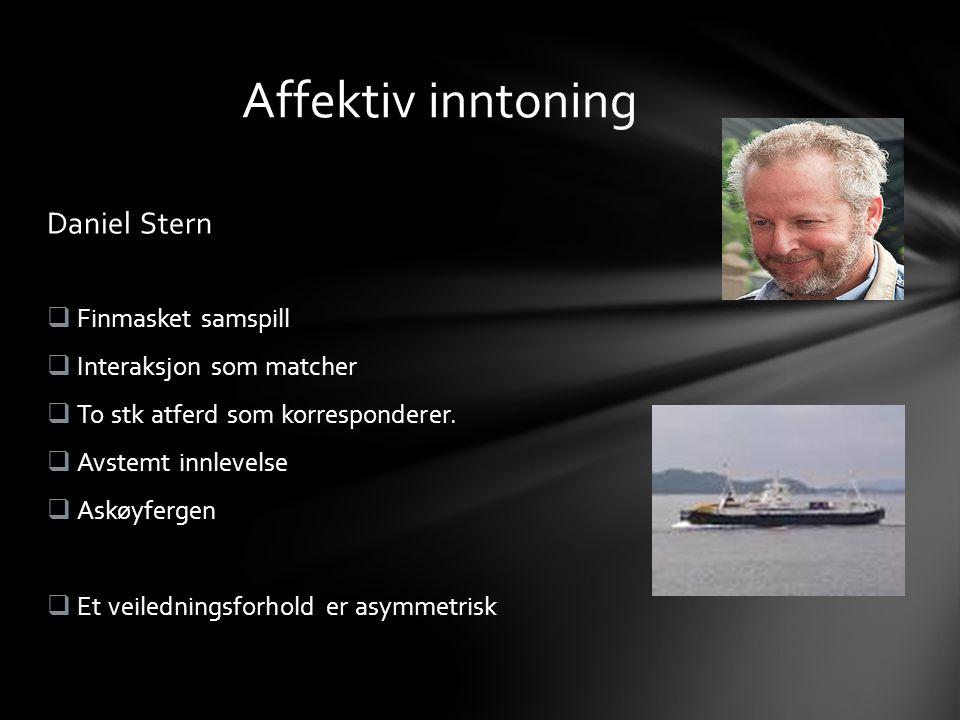 Daniel Stern  Finmasket samspill  Interaksjon som matcher  To stk atferd som korresponderer.  Avstemt innlevelse  Askøyfergen  Et veiledningsfor