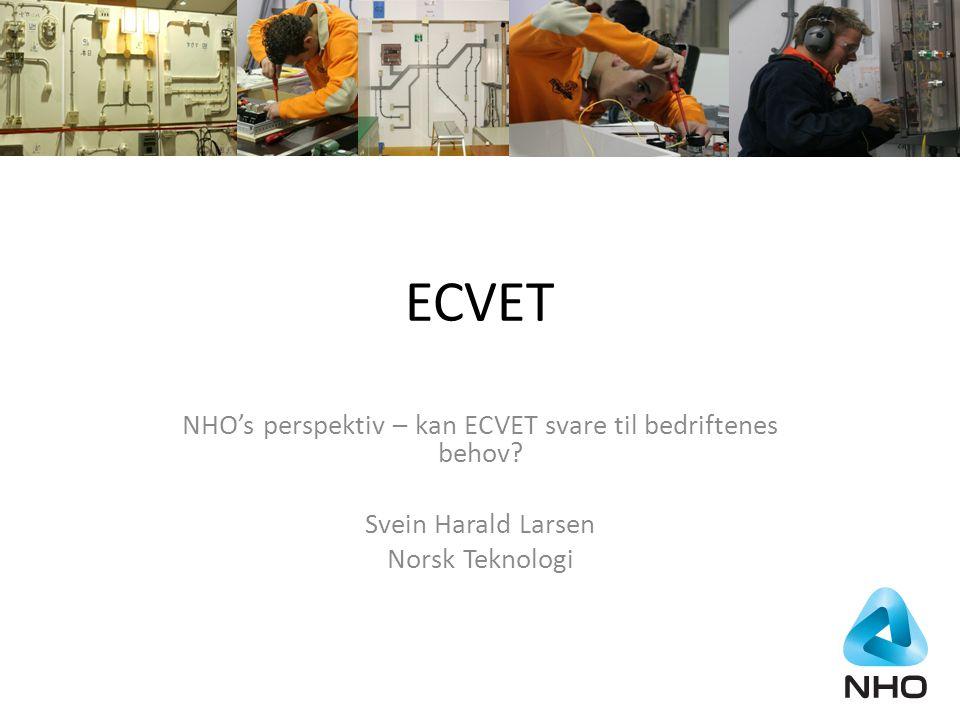 ECVET – NHO's perspektiv ECVET er et system for akkumulering og overføring av prestasjonspoeng i yrkesutdanningen og i videre utdanning.