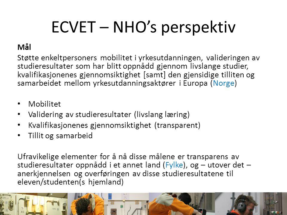 ECVET – NHO's perspektiv Mål Støtte enkeltpersoners mobilitet i yrkesutdanningen, valideringen av studieresultater som har blitt oppnådd gjennom livsl