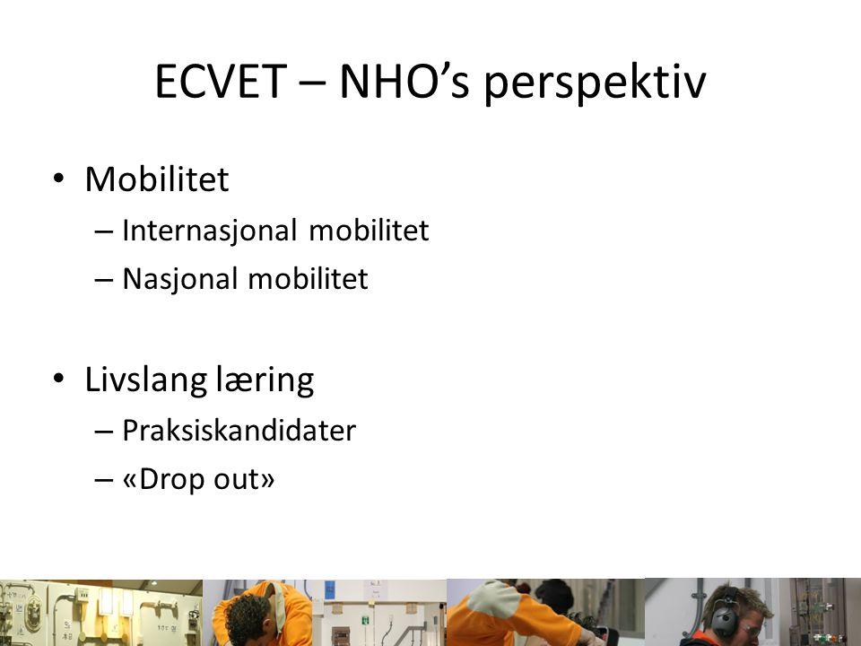 ECVET – NHO's perspektiv Mobilitet – Internasjonal mobilitet ( hva, hvem, hvor) Hva; Lærlingperiode i bedrift (fra 1,5 år til 2,5 år)– utveksling av lærlinger Utforme en læringsutbyttebeskrivelse (lub*) knyttet til læretiden for en kvalifikasjon/fagbrev (nasjonal).