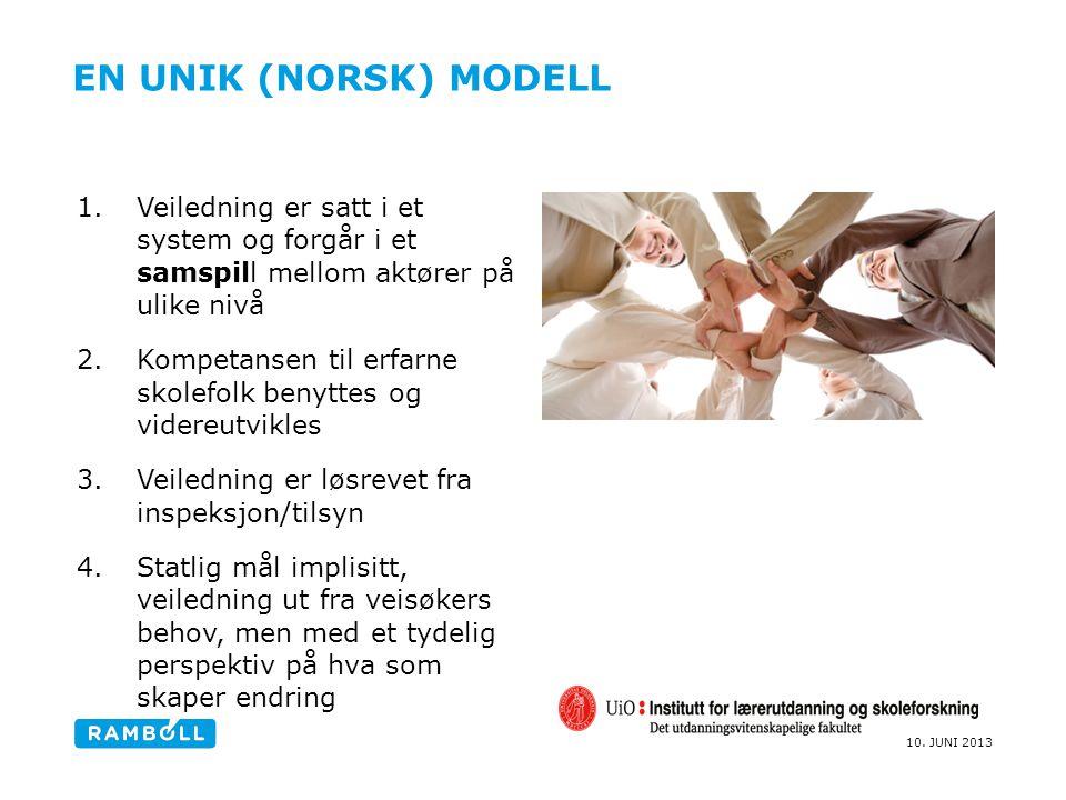 10. JUNI 2013 EN UNIK (NORSK) MODELL 1.Veiledning er satt i et system og forgår i et samspill mellom aktører på ulike nivå 2.Kompetansen til erfarne s