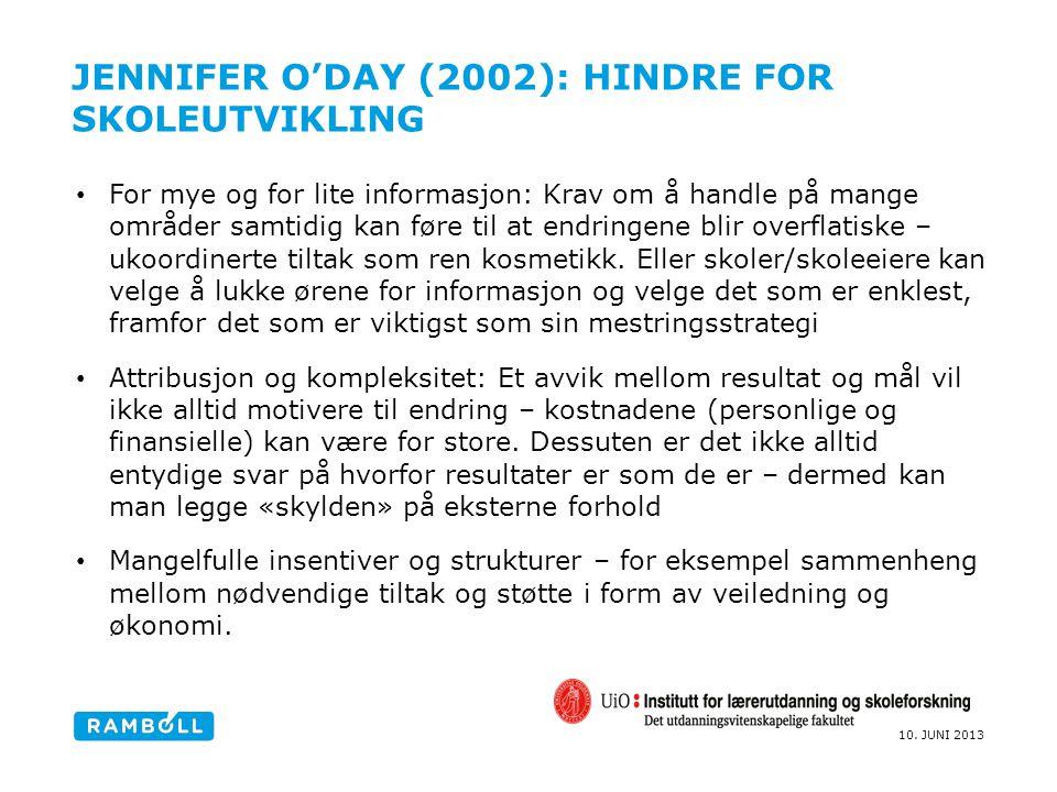 10. JUNI 2013 JENNIFER O'DAY (2002): HINDRE FOR SKOLEUTVIKLING For mye og for lite informasjon: Krav om å handle på mange områder samtidig kan føre ti