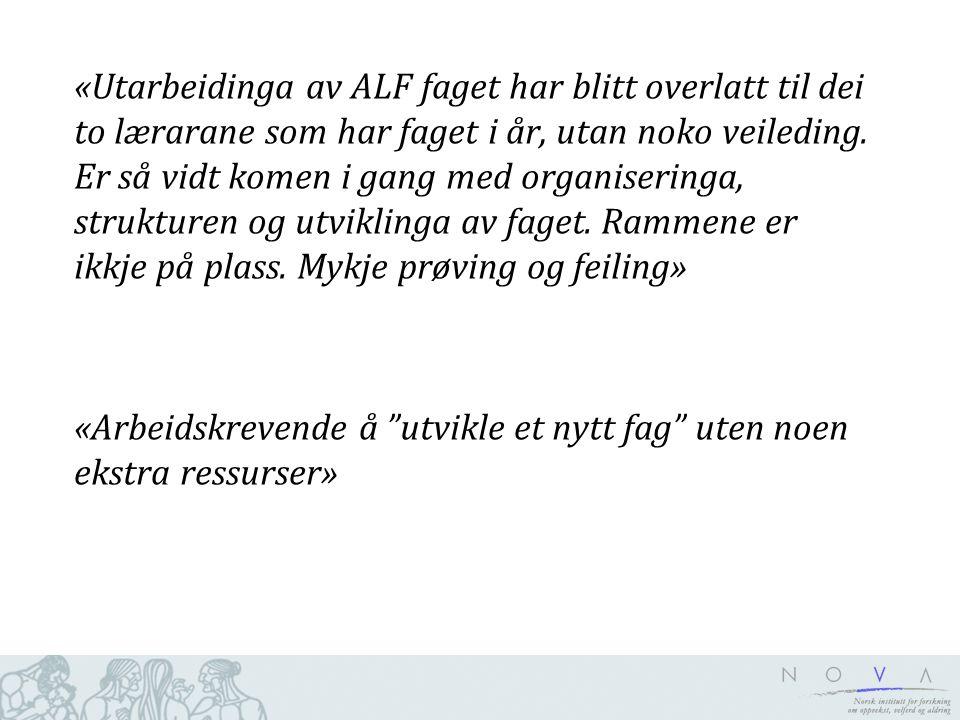 «Utarbeidinga av ALF faget har blitt overlatt til dei to lærarane som har faget i år, utan noko veileding.