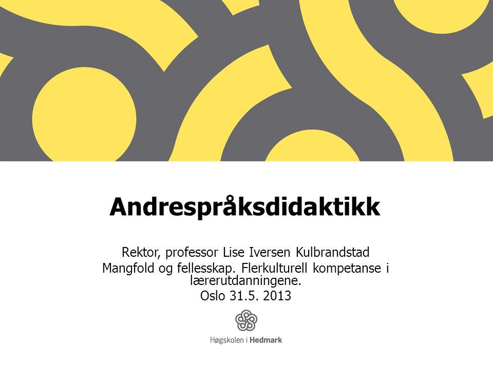 Andrespråksdidaktikk Rektor, professor Lise Iversen Kulbrandstad Mangfold og fellesskap.