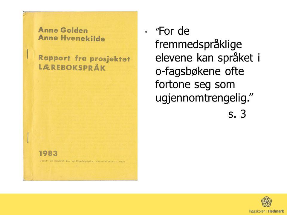For de fremmedspråklige elevene kan språket i o-fagsbøkene ofte fortone seg som ugjennomtrengelig. s.