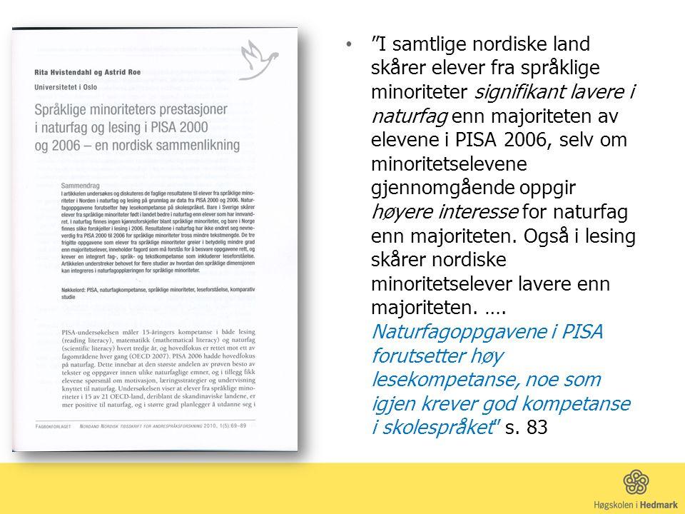 I samtlige nordiske land skårer elever fra språklige minoriteter signifikant lavere i naturfag enn majoriteten av elevene i PISA 2006, selv om minoritetselevene gjennomgående oppgir høyere interesse for naturfag enn majoriteten.