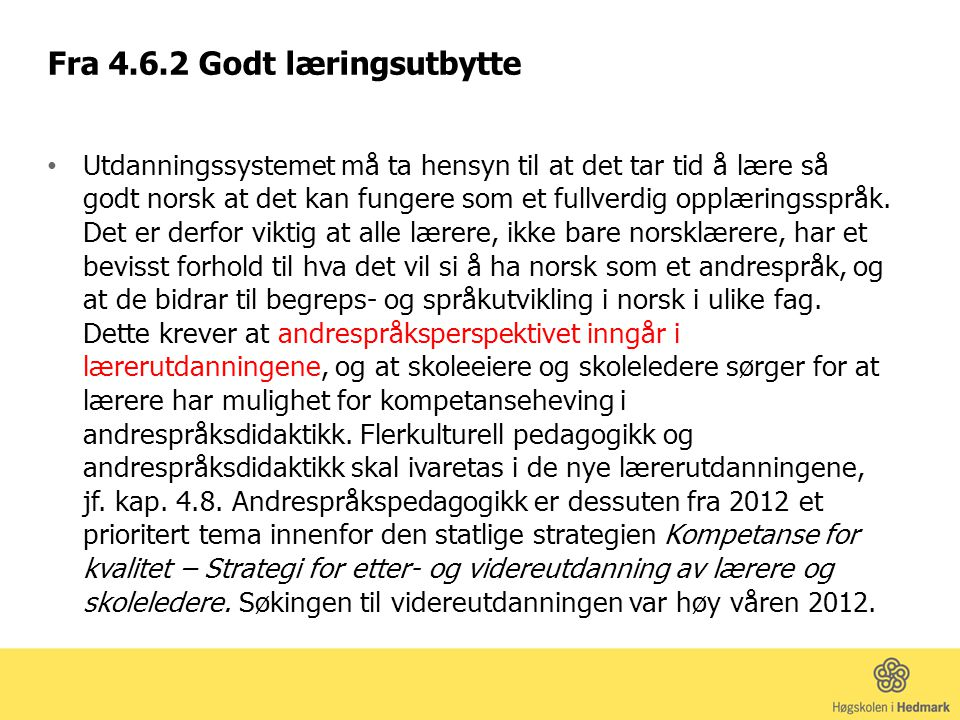 Fra 4.6.2 Godt læringsutbytte Utdanningssystemet må ta hensyn til at det tar tid å lære så godt norsk at det kan fungere som et fullverdig opplæringsspråk.