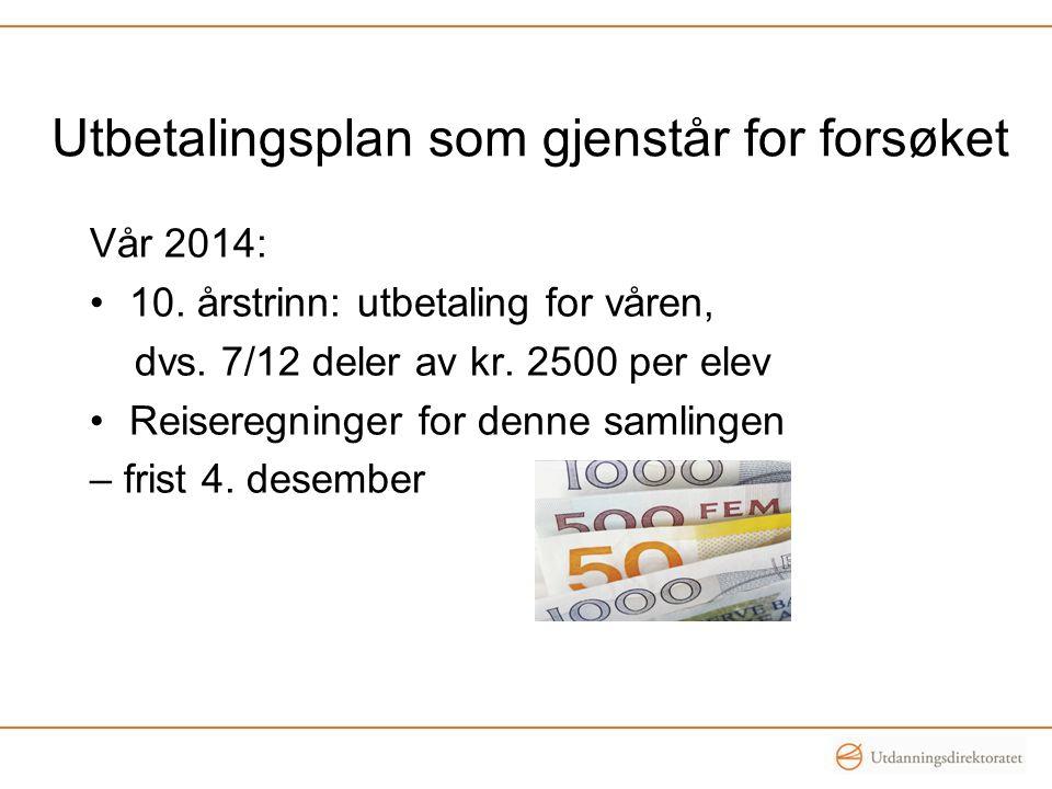 Utbetalingsplan som gjenstår for forsøket Vår 2014: 10.