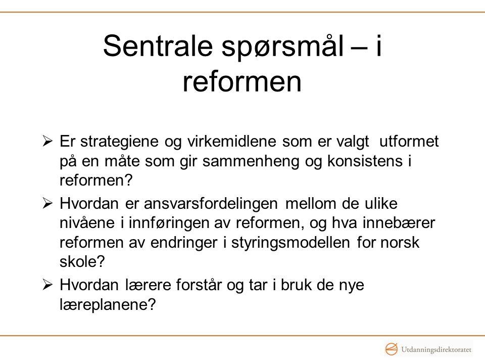 Sentrale spørsmål – i reformen  Er strategiene og virkemidlene som er valgt utformet på en måte som gir sammenheng og konsistens i reformen.