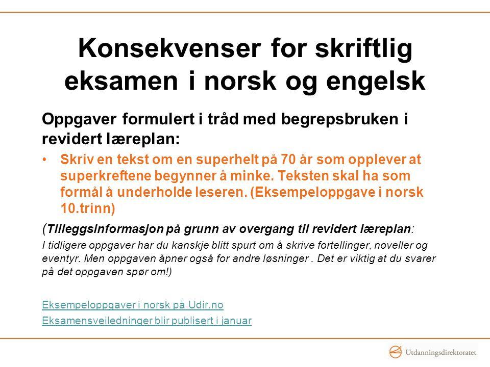 Konsekvenser for skriftlig eksamen i norsk og engelsk Oppgaver formulert i tråd med begrepsbruken i revidert læreplan: Skriv en tekst om en superhelt på 70 år som opplever at superkreftene begynner å minke.