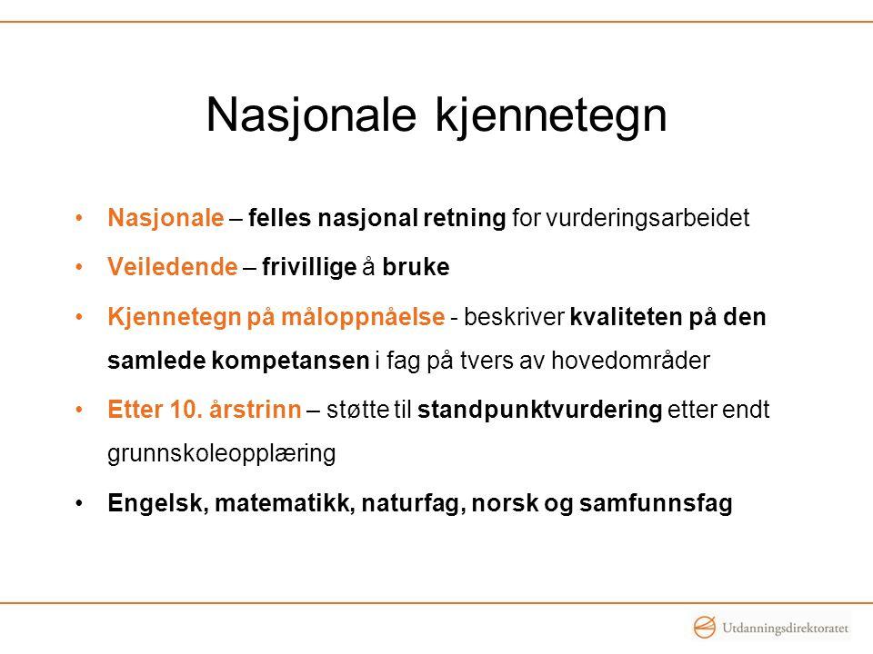 Nasjonale kjennetegn Nasjonale – felles nasjonal retning for vurderingsarbeidet Veiledende – frivillige å bruke Kjennetegn på måloppnåelse - beskriver kvaliteten på den samlede kompetansen i fag på tvers av hovedområder Etter 10.