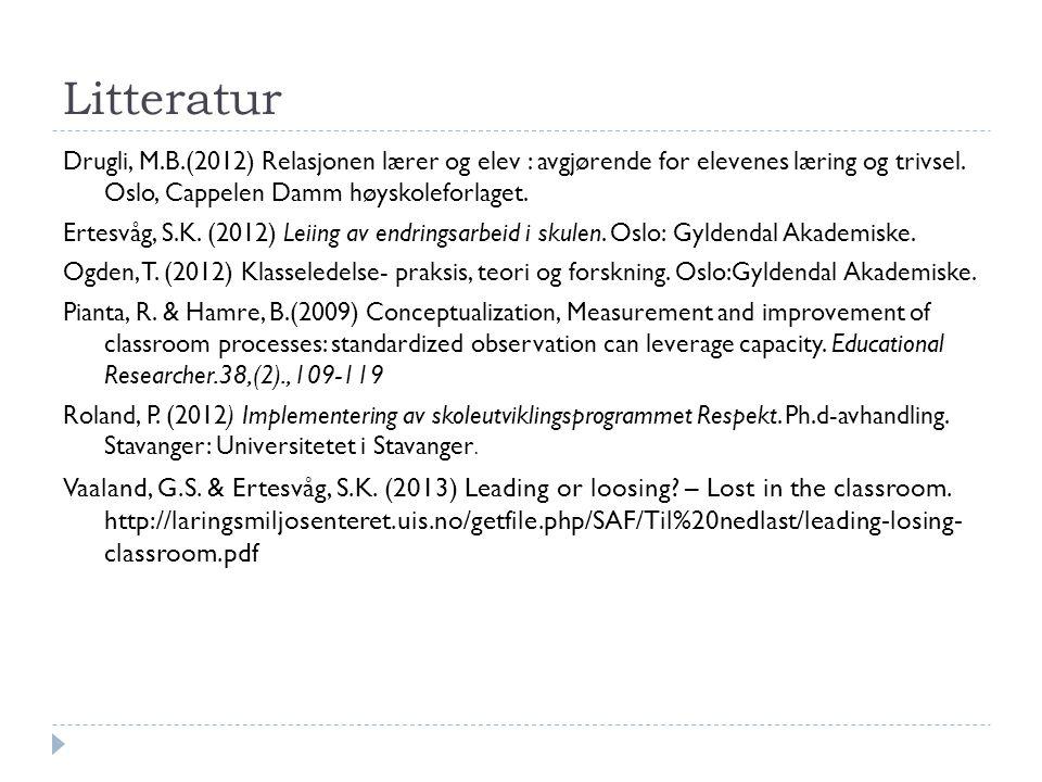 Litteratur Drugli, M.B.(2012) Relasjonen lærer og elev : avgjørende for elevenes læring og trivsel. Oslo, Cappelen Damm høyskoleforlaget. Ertesvåg, S.