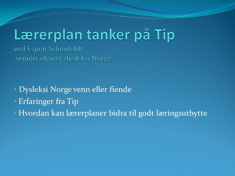Dysleksi Norge venn eller fiende Erfaringer fra Tip Hvordan kan lærerplaner bidra til godt læringsutbytte