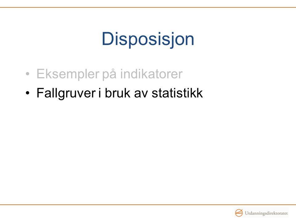 Disposisjon Eksempler på indikatorer Fallgruver i bruk av statistikk