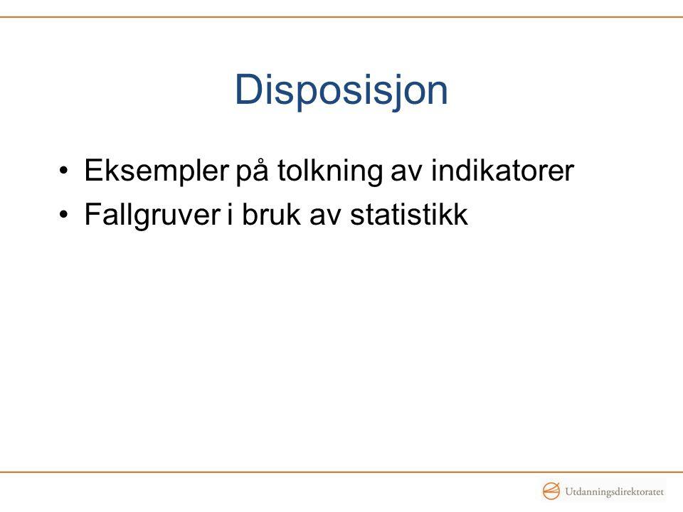 Disposisjon Eksempler på tolkning av indikatorer Fallgruver i bruk av statistikk