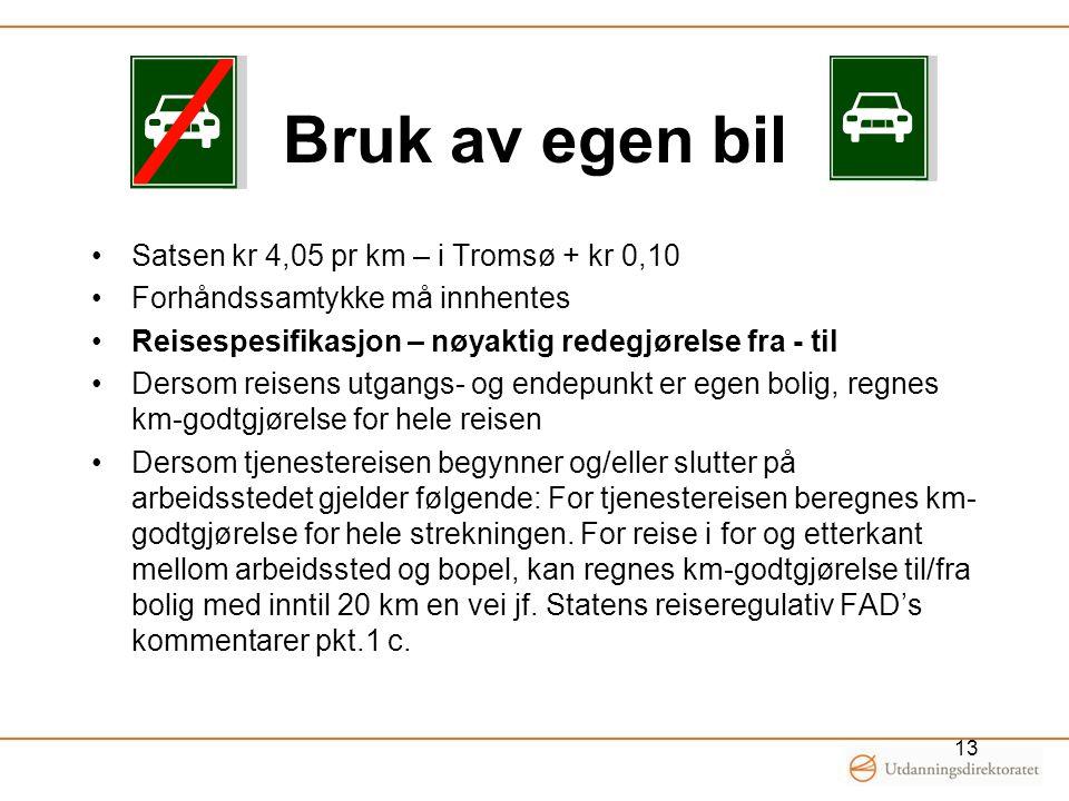 Bruk av egen bil Satsen kr 4,05 pr km – i Tromsø + kr 0,10 Forhåndssamtykke må innhentes Reisespesifikasjon – nøyaktig redegjørelse fra - til Dersom r