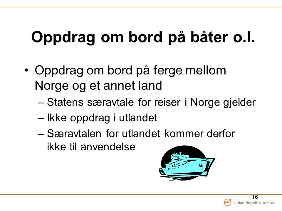 Oppdrag om bord på båter o.l. Oppdrag om bord på ferge mellom Norge og et annet land –Statens særavtale for reiser i Norge gjelder –Ikke oppdrag i utl