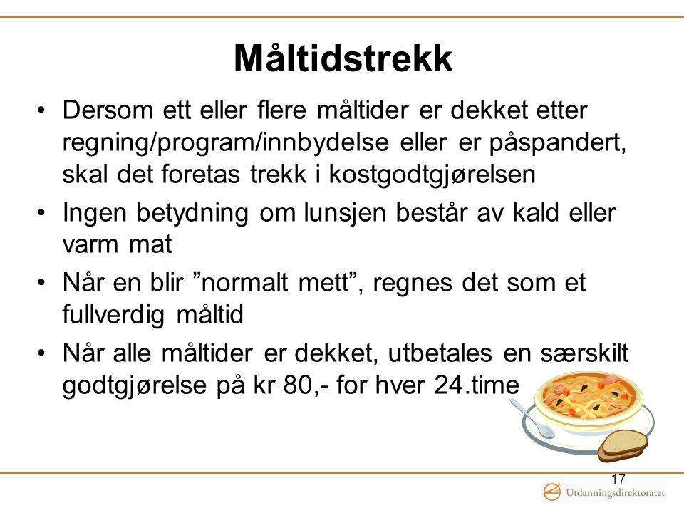 Måltidstrekk Dersom ett eller flere måltider er dekket etter regning/program/innbydelse eller er påspandert, skal det foretas trekk i kostgodtgjørelse