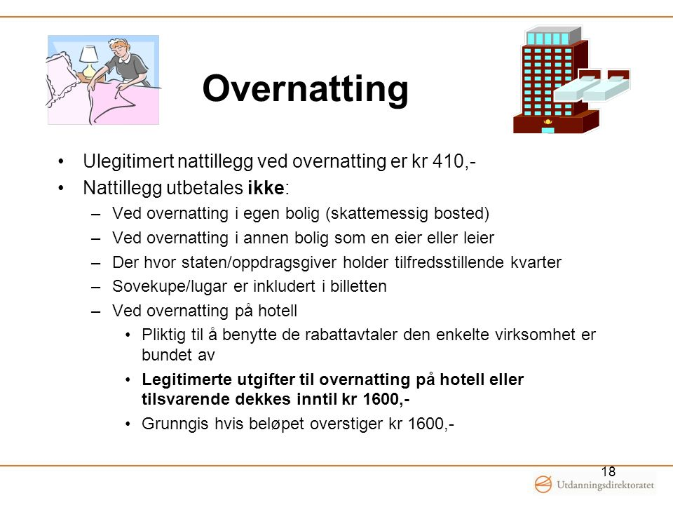 Overnatting Ulegitimert nattillegg ved overnatting er kr 410,- Nattillegg utbetales ikke: –Ved overnatting i egen bolig (skattemessig bosted) –Ved ove